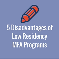 5 Disadvantages of Low Residency MFA Programs
